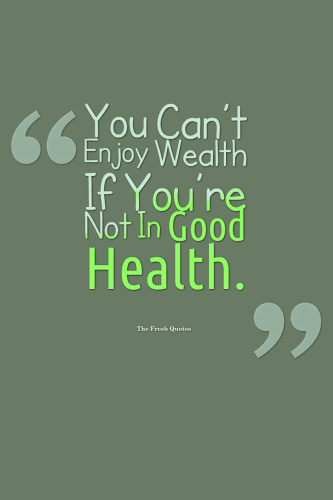 You Can'T Enjoy Wealth If You'Re Not In Good Health 333x500